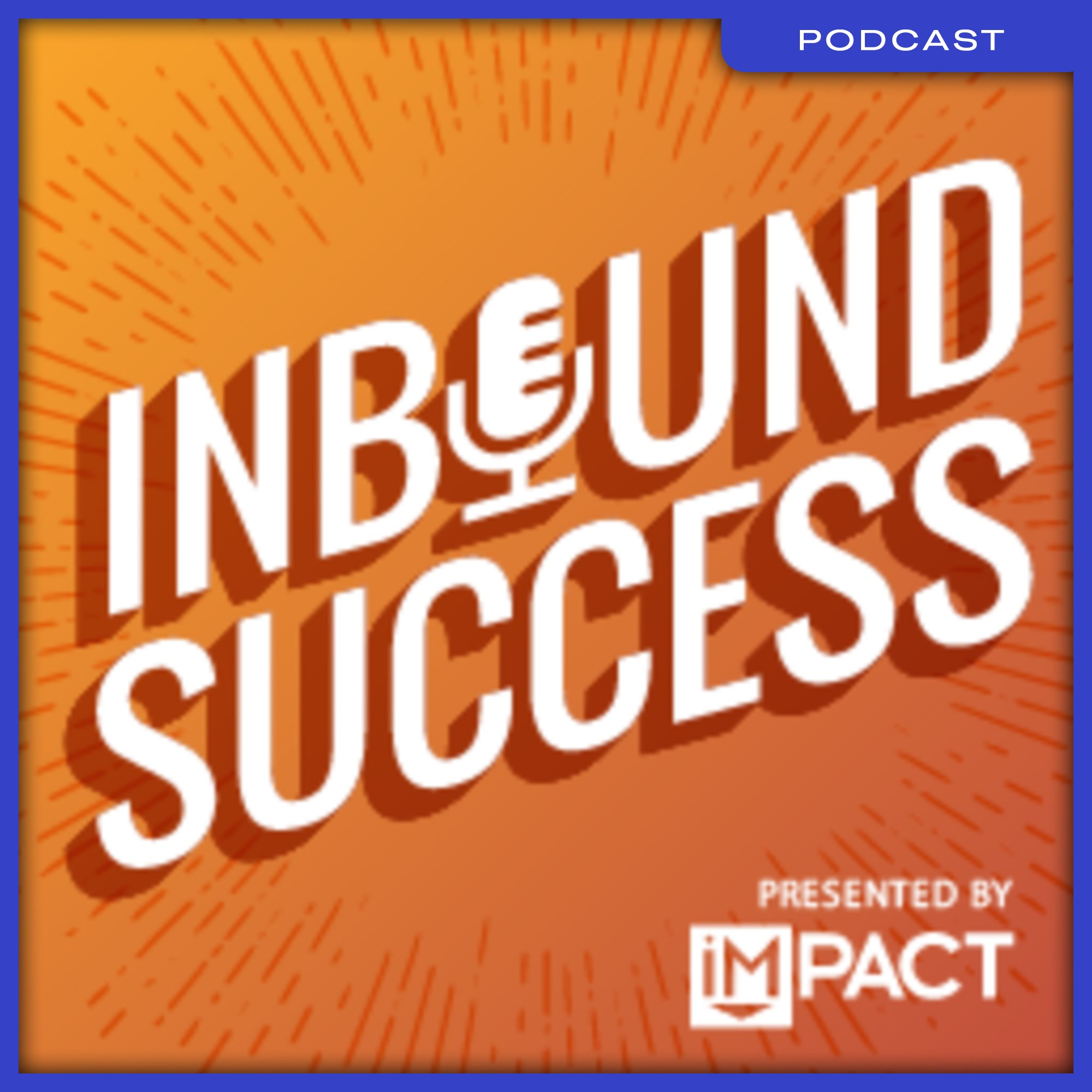 06-Podcast--Inbound-Success--Getting-the-Most-Out-of-Your-B2B-Podcast