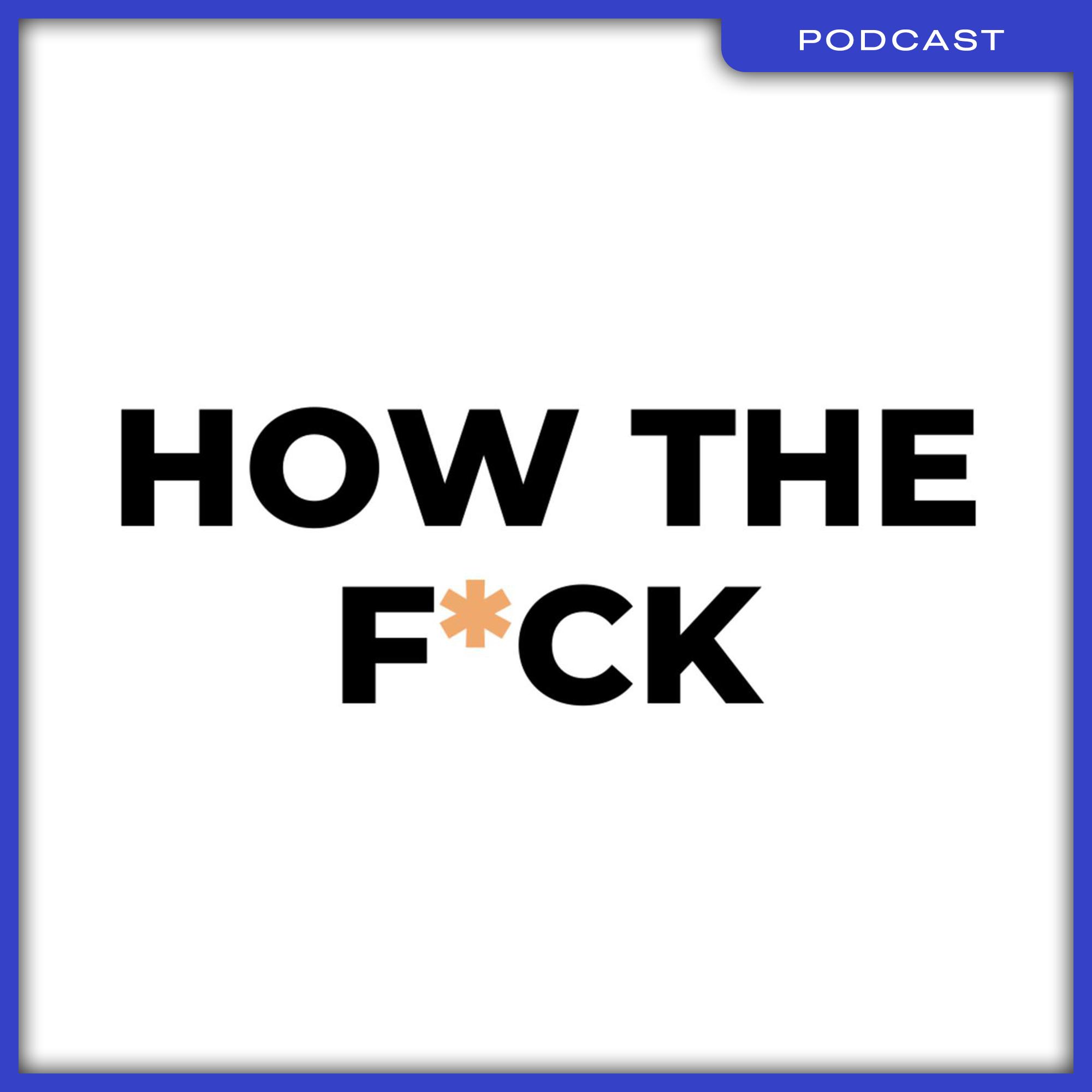 12_Podcast_HowTheFxck