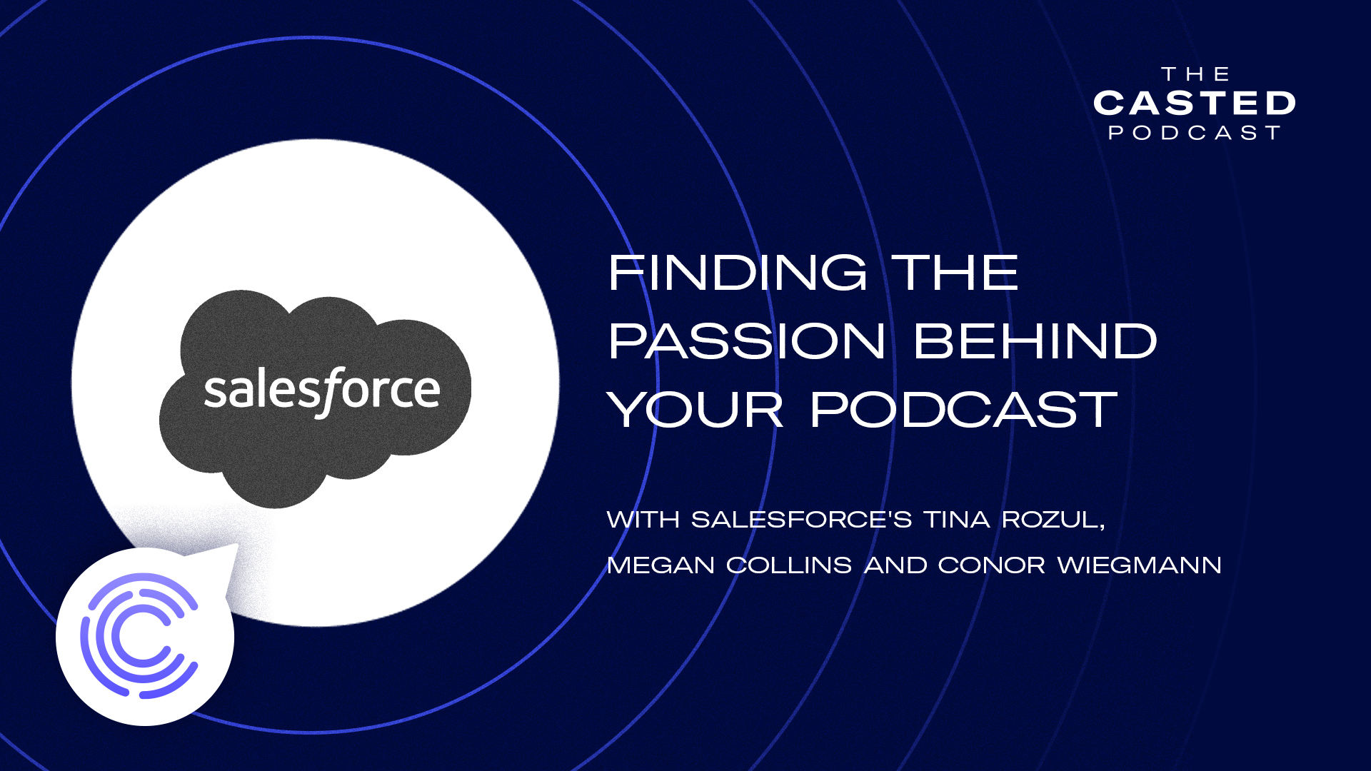 Finding the Passion Behind Your Podcast with Salesforce's Tina Rozul, Megan Collins, and Conor Wiegmann